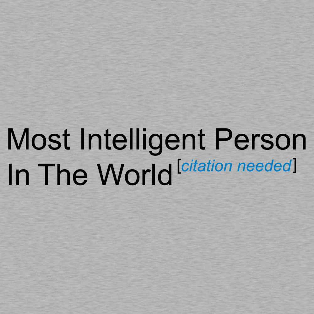 Most Intelligent Person in the World Citation Needed Wiki Hoodie