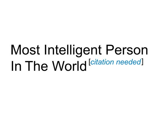 Most Intelligent Person in the World Citation Needed Wiki T Shirt