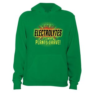 Electrolytes Its What Plants Crave Hoodie