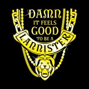 GoT Damn It Feels Good To Be A Lannister T Shirt