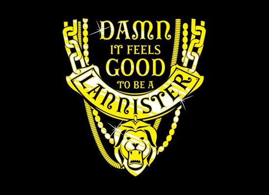 GoT Damn It Feels Good To Be A Lannister T Shirt