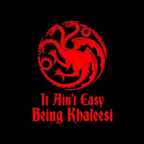 Game of Thrones It Aint Easy Being Khaleesi T Shirt