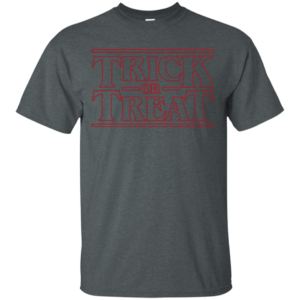Trick Or Treat Stranger Things Font T Shirt